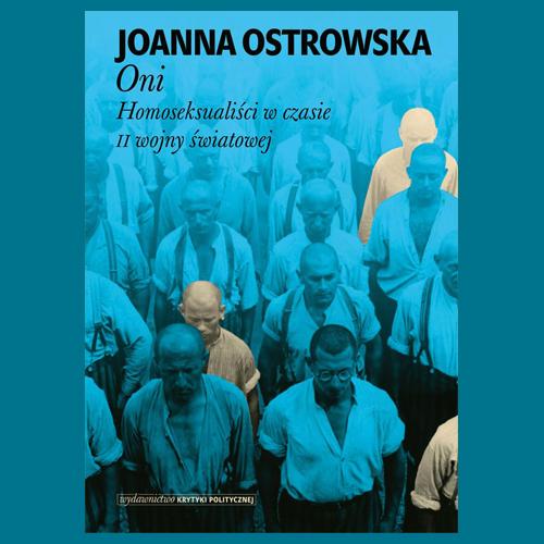 "Meeting with Dr. Joanna Ostrowska, author of the book ""Oni. Homoseksualiści w czasie II wojny światowej"" (""They. Homosexuals during the Second World War"")"